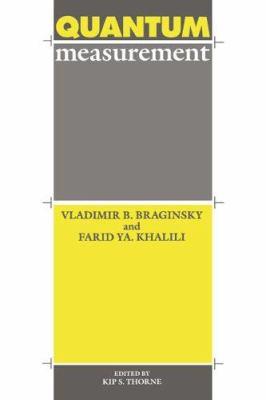 Quantum Measurement - Vladimir Borisovich Braginsky; Kip S. Thorne; Farid Ya Khalili