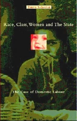 Race, Class,Women and the State : The Case of Domestic Labour - Tanya Schecter