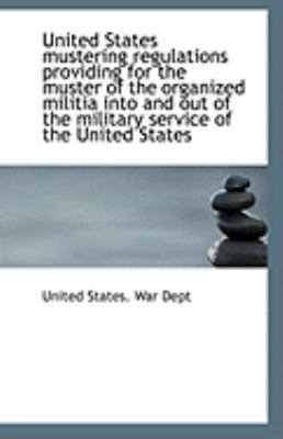 Paperback United States Mustering Regulations Providing for the Muster of the Organized Militia into and Out O Book