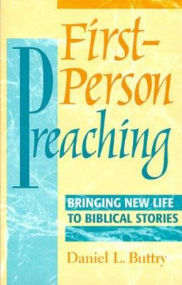 First-Person Preaching : Bringing New Life to Biblical Stories - Daniel L. Buttry