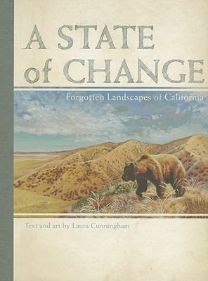 A State of Change : Forgotten Landscapes of California - Laura Cunningham