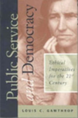 Public Service and Democracy : Ethical Imperatives for the 21st Century
