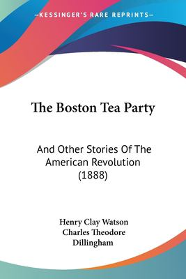 Paperback The Boston Tea Party : And Other Stories of the American Revolution (1888) Book