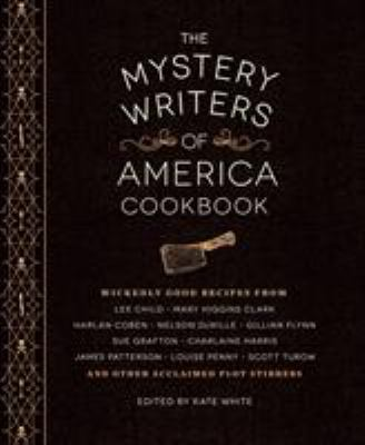 The Mystery Writers of America Cookbook: Wickedly Good Meals and Desserts to Die For - Book  of the Mystery Writers of America Anthology