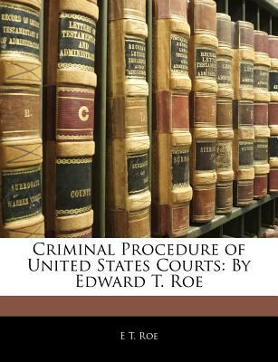 Paperback Criminal Procedure of United States Courts : By Edward T. Roe Book