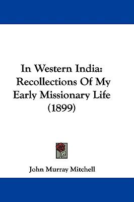 Hardcover In Western Indi : Recollections of My Early Missionary Life (1899) Book