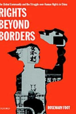 Rights Beyond Borders : The Global Community and the Struggle over Human Rights in China - Rosemary Foot