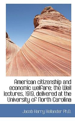 Paperback American Citizenship and Economic Welfare; the Weil Lectures, 1919, Delivered at the University of N Book