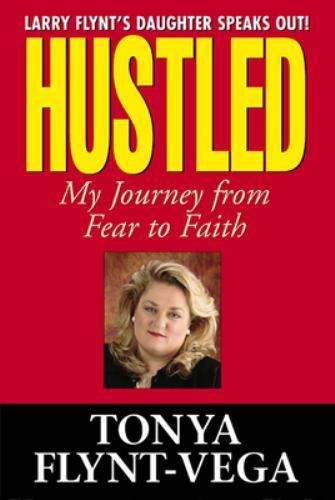 Hustled : My Journey from Fear to Faith - Tonya Flynt-Vega; Ted Schwarz