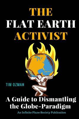 Paperback The Flat Earth Activist : A Guide to Dismantling the Globe-Paradigm Book
