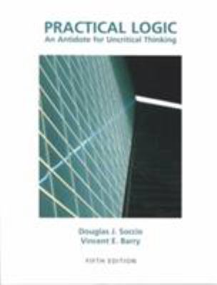 Practical Logic : An Antidote for Uncritical Thinking - Douglas J. Soccio