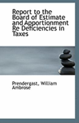 Paperback Report to the Board of Estimate and Apportionment Re Deficiencies in Taxes Book