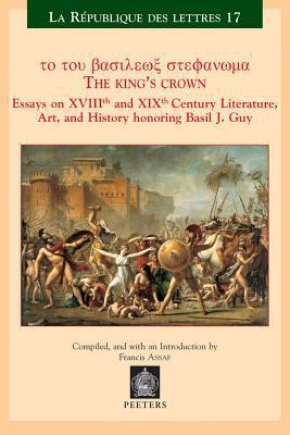 The King's Crown : Essays on XVIIIth and XIXth Century Literature, Art, and History Honoring Basil J. Guy - Basil Guy