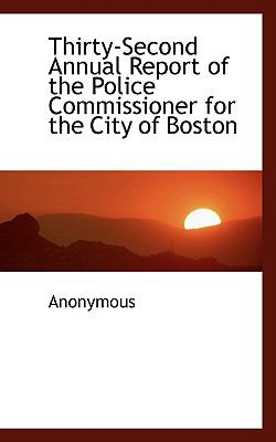 Paperback Thirty-Second Annual Report of the Police Commissioner for the City of Boston Book