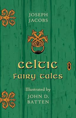Celtic Fairy Tales - Illustrated by John D. Batten 1446533557 Book Cover