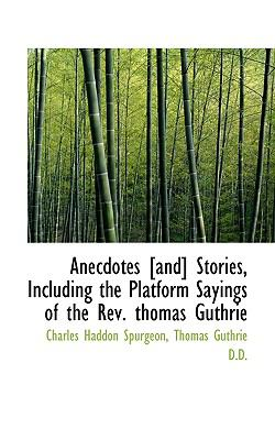 Paperback Anecdotes [and] Stories, Including the Platform Sayings of the Rev Thomas Guthrie Book