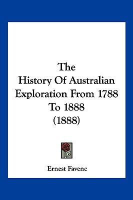 Hardcover The History of Australian Exploration from 1788 To 1888 Book