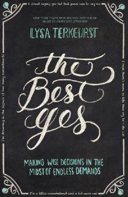Paperback The Best Yes : Making Wise Decisions in the Midst of Endless Demands Book
