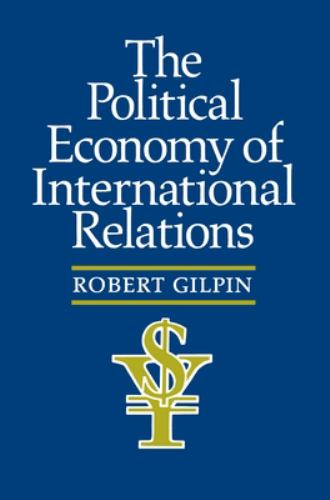 The Political Economy of International Relations - Robert Gilpin
