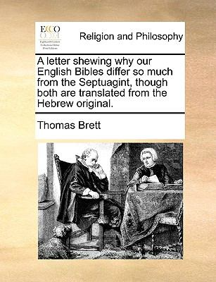 A letter shewing why our English Bibles differ so much from the Septuagint, though both are translated from the Hebrew original. - Brett, Thomas