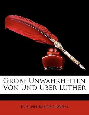 Paperback Grobe Unwahrheiten Von und ?ber Luther Book