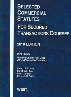 Selected Commercial Statutes for Secured Transactions Courses 2010 - Christina L. Kunz; Carol L. Chomsky
