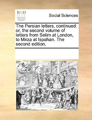 The Persian Letters, Continued : Or, the second volume of letters from Selim at London, to Mirza at Ispahan. the second Edition - Multiple Contributors, See Notes