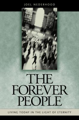The Forever People : Living Today in the Light of Eternity - Joel Nederhood