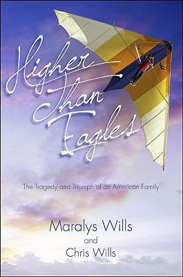 Higher Than Eagles : The Tragedy and Triumph of an American Family - Wills, Maralys; Wills, Chris