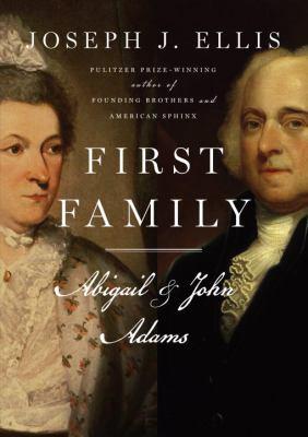 First Family : Abigail and John Adams - Joseph J. Ellis