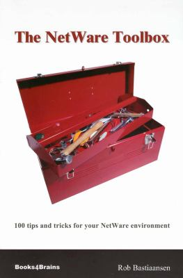 The NetWare Toolbox : 100 Tips and Tricks for Your NetWare Environment - Rob Bastiaansen