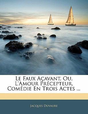 Paperback Le Faux A?avant, Ou, L'Amour Pr?cepteur, Com?die en Trois Actes Book