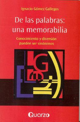 De las Palabras: una Memorabilia : Conocimiento y Diversion Pueden Ser Sinonimos - Ignacio Gomez Gallegos