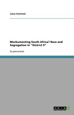 MOCKUMENTING SOUTH AFRICA? RACE AND SEGREGATION IN DISTRICT 9 - Julian Sch?rholz