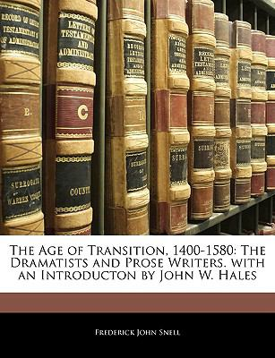 Paperback The Age of Transition, 1400-1580 : The Dramatists and Prose Writers. with an Introducton by John W. Hales Book