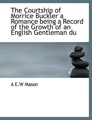 Paperback The Courtship of Morrice Buckler a Romance Being a Record of the Growth of an English Gentleman Du [Large Print] Book