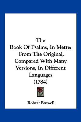Hardcover The Book of Psalms, in Metre : From the Original, Compared with Many Versions, in Different Languages (1784) Book