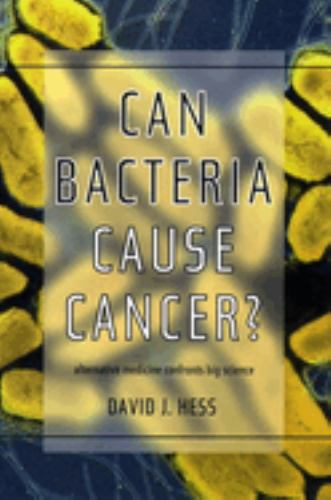 Can Bacteria Cause Cancer? : Alternative Medicine Confronts Big Science - David J. Hess