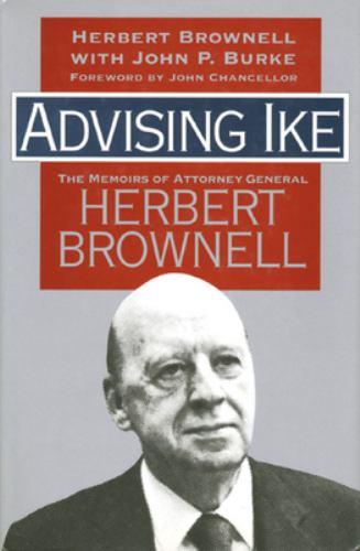 Advising Ike : The Memoirs of Attorney General Herbert Brownell - Herbert Brownell; John P. Burke