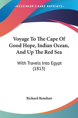 Paperback Voyage to the Cape of Good Hope, Indian Ocean, and up the Red Se : With Travels into Egypt (1813) Book
