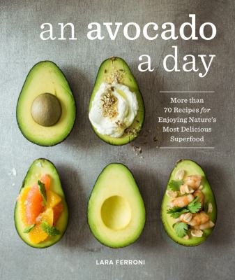 An avocado a day more than 70 recipes book by lara ferroni an avocado a day more than 70 recipes for enjoying natures most delicious superfood forumfinder Image collections