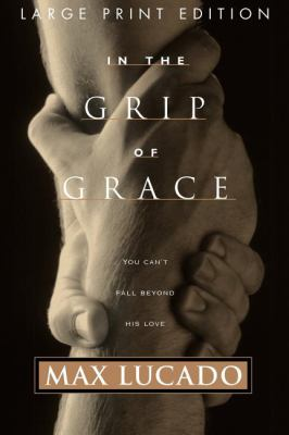 Paperback In the Grip of Grace : Your Father Always Caught You. He Still Does [Large Print] Book