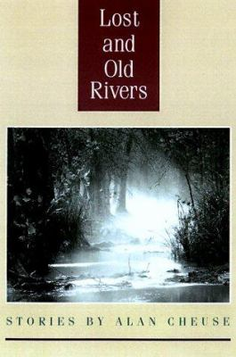 Lost and Old Rivers : Stories - Alan Cheuse