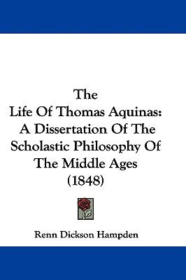 Hardcover The Life of Thomas Aquinas : A Dissertation of the Scholastic Philosophy of the Middle Ages (1848) Book
