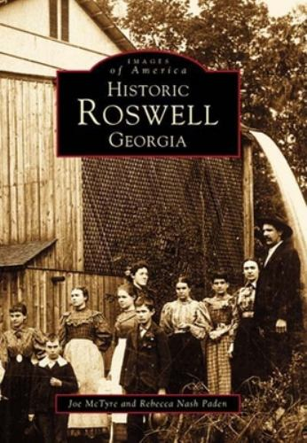 Historic Roswell, Georgia - Book  of the Images of America: Georgia
