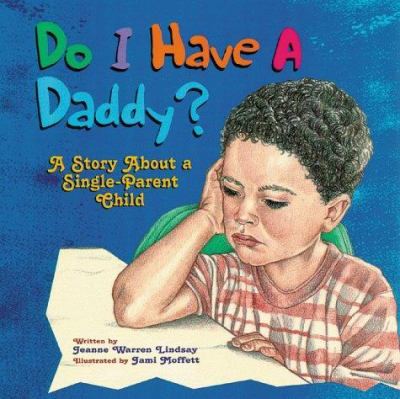 Do I Have a Daddy? : A Story about a Single-Parent Child - Jeanne Warren Lindsay
