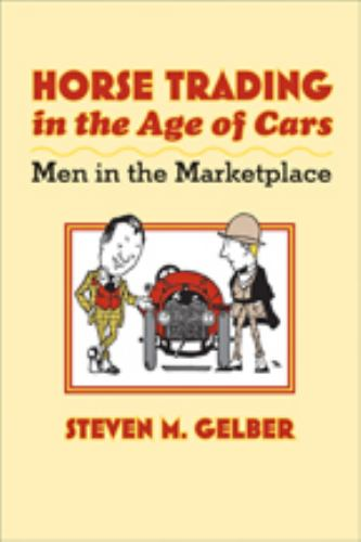 Horse Trading in the Age of Cars: Men in the Marketplace - Book  of the Gender Relations in the American Experience