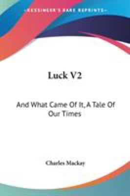 Luck V2 : And What Came of It, A Tale of Our Times - Charles Mackay