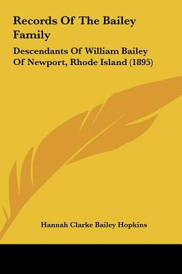 Records of the Bailey Family Records of the Bailey Family: Descendants of William Bailey of Newport, Rhode Island (1895descendants of William Bailey o