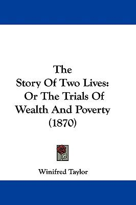 Hardcover The Story of Two Lives : Or the Trials of Wealth and Poverty (1870) Book